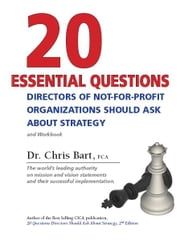 20 Essential Questions Directors of Not-For-Profit Organizations Should Ask About Strategy ebook by Dr. Chris Bart