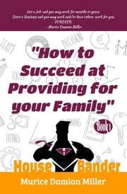 HouseBander: How to Succeed at Providing for Your Family ebook by Murice D Miller