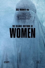 The Islamic Doctrine of Women ebook by Bill Warner