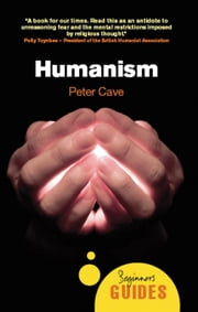 Humanism - A Beginner's Guide ebook by Peter Cave
