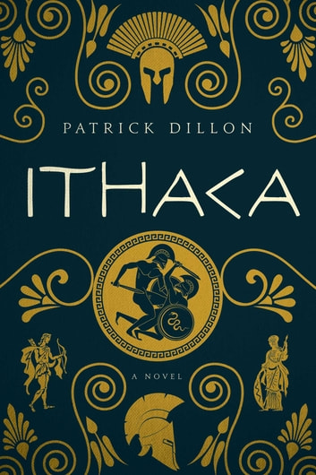 Ithaca - A Novel of Homer's Odyssey ebook by Patrick Dillon