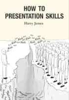 How to Presentation Skills ebook by Harry James