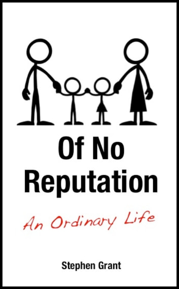 Of No Reputation - Living An Ordinary Life ebook by Stephen Grant