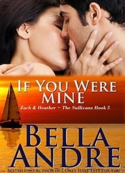 If You Were Mine: The Sullivans, Book 5 ebook by Bella Andre
