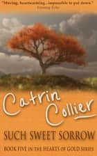 Such Sweet Sorrow ebook by Catrin Collier