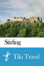 Stirling (Scotland) Travel Guide - Tiki Travel ebook by Tiki Travel