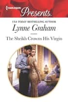 The Sheikh Crowns His Virgin 電子書籍 by Lynne Graham