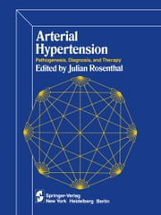 Arterial Hypertension - Pathogenesis, Diagnosis, and Therapy ebook by I. H. Page,J. Rosenthal