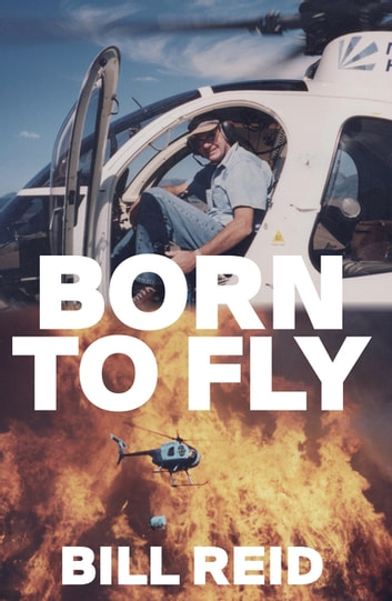 Born to Fly - Three Generations of Kiwi Helicopter Pilots ebook by Bill Reid
