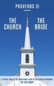 Proverbs 31 The Church The Bride ebook by Leo Sandy