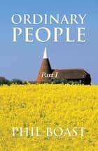 Ordinary People - Part I ebook by Phil Boast