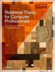 Relational Theory for Computer Professionals ebook by C.J. Date