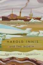 Harold Innis and the North ebook by William J. Buxton