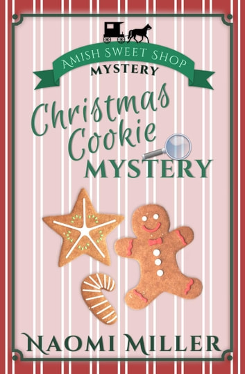 Christmas Cookie Mystery - Amish Sweet Shop Mystery, #2 ebook by Naomi Miller