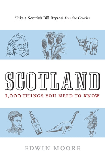 Scotland: 1,000 Things You Need To Know ebook by Edwin Moore