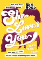 She Loves You (Yeah, Yeah, Yeah) ebook by Ann Hood