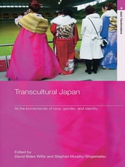 Transcultural Japan - At the Borderlands of Race, Gender and Identity ebook by David Blake Willis,Stephen Murphy-Shigematsu