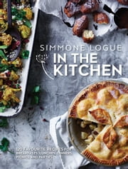 In the Kitchen - 120 favourite recipes for breakfasts, lunches, dinners, picnics and parties ebook by Simmone Logue