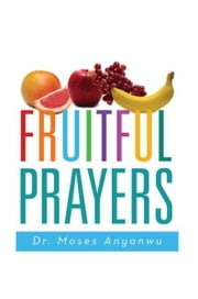 Fruitful Prayers ebook by Dr. Moses Anyanwu