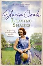 Leaving Shades - A captivating Cornish saga filled with love and secrets ebook by Gloria Cook