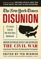 New York Times: Disunion - Modern Historians Revisit and Reconsider the Civil War from Lincoln's Election to the Emancipation Proclamation eBook by The New York Times, Ted Widmer, Clay Risen,...