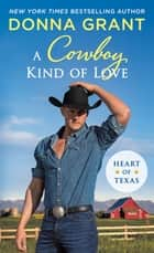 A Cowboy Kind of Love - Heart of Texas ebook by Donna Grant