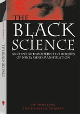 The Black Science: Ancient And Modern Techniques Of Ninja Mind Manipulation ebook by Lung, Haha