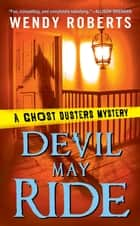 Devil May Ride ebook by Wendy Roberts