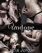 Undone - Complete Series ebook by Lucia Jordan