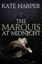 The Marquis At Midnight ebook by Kate Harper