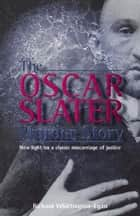 The Oscar Slater Murder Story ebook by Richard Whittington-Egan