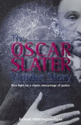 The Oscar Slater Murder Story - New Light on a Classic Miscarriage of Justice ebook by Richard Whittington-Egan