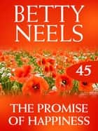 Promise of Happiness (Mills & Boon M&B) (Betty Neels Collection, Book 45) eBook by Betty Neels