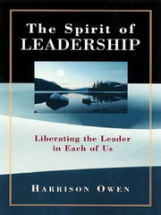 The Spirit of Leadership - Liberating the Leader in Each of Us ebook by Harrison H. Owen
