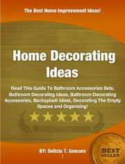 Home Decorating Ideas ebook by Delicia T. Gowans