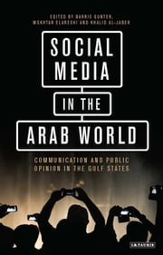 Social Media in the Arab World - Communication and Public Opinion in the Gulf States ebook by Barrie Gunter,Mokhtar Elareshi