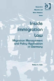 Inside Immigration Law - Migration Management and Policy Application in Germany ebook by Dr Tobias G Eule,Professor Maykel Verkuyten