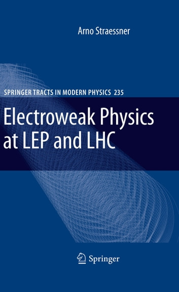 Electroweak Physics at LEP and LHC ebook by Arno Straessner