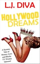 Hollywood Dreams - A Karmic Tale of Money, Love and Bitchy TV Drama Queens! ebook by L.J. Diva