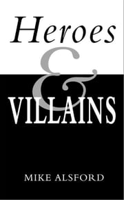 Heroes and Villains ebook by Mike Alsford