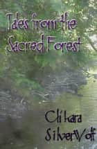 Tales from the Sacred Forest ebook by Ch'kara SilverWolf