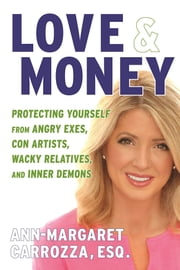 Love & Money - Protecting Yourself from Angry Exes, Wacky Relatives, Con Artists, and Inner Demons ebook by Esq. Ann-Margaret Carrozza,Dr. Phil McGraw