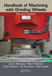 Handbook of Machining with Grinding Wheels, Second Edition ebook by Marinescu, Ioan D.