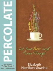 Percolate - Let Your Best Self Filter Through ebook by Elizabeth Hamilton-Guarino