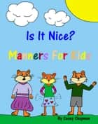 Is It Nice? Manners For Kids ebook by Casey Chapman