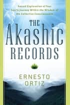 The Akashic Records - Sacred Exploration of Your Soul's journey Within the Wisdom of the Collective Consciousness ebook by Ernesto Ortiz