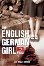 The English German Girl - A Novel ebook by Jake Wallis Simons