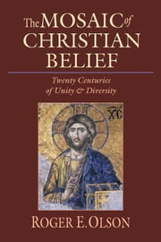 The Mosaic of Christian Belief - Twenty Centuries of Unity & Diversity ebook by Roger E. Olson