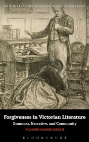 Forgiveness in Victorian Literature - Grammar, Narrative, and Community ebook by Dr Richard Hughes Gibson