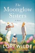 The Moonglow Sisters - A Novel ebook by